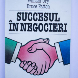 Roger Fisher, William Ury, Bruce Patton - Succesul in negocieri