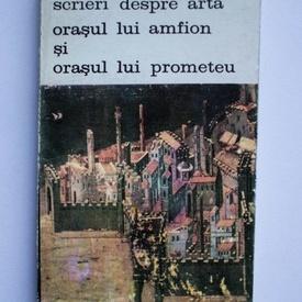 Rosario Assunto - Scrieri despre arta. Orasul lui Amfion si orasul lui Prometeu