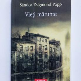 Sandor Zsigmond Papp - Vieti marunte