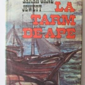 Sarah Orne Jewett - La tarm de ape (editie hardcover)