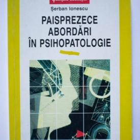 Serban Ionescu - Paisprezece abordari in psihopatologie