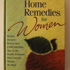 Sharon Faelten - The Doctors Book of Home Remedies for Women: Women Doctors Reveal 2000 Self-Help Tips on the Health Problems That Concern Women the Most (editie hardcover in limba engleza)