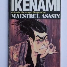 Shotaro Ikenami - Maestrul asasin. Crimele din orasul Shogunului