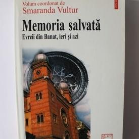 Smaranda Vultur (coord.)- Memoria salvata. Evreii din Banat, ieri si azi