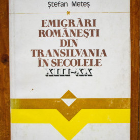 Stefan Metes - Emigrari romanesti din Transilvania in secolele XIII-XX (editie hardcover)