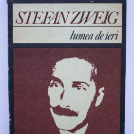 Stefan Zweig - Lumea de ieri