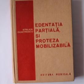 Stelica Dumitrescu - Edentatia partiala si proteza mobilizabila (editie hardcover)