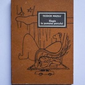 Teodor Mazilu - Elegie la pomana porcului