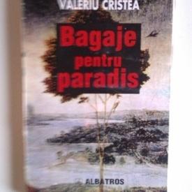 Valeriu Cristea - Bagaje pentru paradis