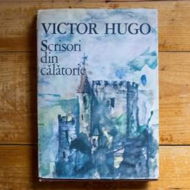 Victor Hugo - Franta si Belgia. Alpii si Pirineii. Scrisori din calatorie (editie hardcover)