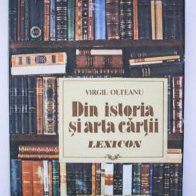 Virgil Olteanu - Din istoria si arta cartii. Lexicon (editie hardcover)