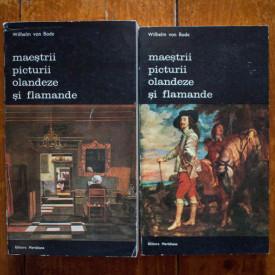 Wilhelm von Bode - Maestrii picturii olandeze si flamande (2 vol.)