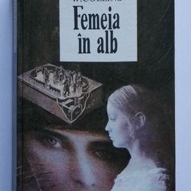 Wilkie Collins - Femeia in alb (editie hardcover)