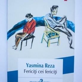 Yasmina Reza - Fericiti cei fericiti