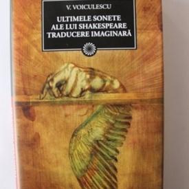 V. Voiculescu - Ultimele sonete ale lui Shakespeare in traducere imaginara (editie hardcover)