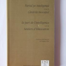 Andre-Yves Portnoff - Pariul pe inteligenta urmat de Cararile inovatiei / Le pari de l`intelligence suivi de Sentiers d`innovation (editie bilingva, romano-franceza)