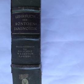 H. R. Schinz, W. Baensch, E, Friedl - Lehrbuch der Rontgendiagnostik mit besonderer Berucksichtigung der Chirurgie (editie hardcover, interbelica, in limba germana)