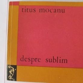 Titus Mocanu - Despre sublim (cu autograf)