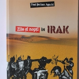 Paul Serban Agachi - Zile si nopti in Irak