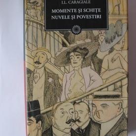 I. L. Caragiale - Momente si schite. Nuvele si povestiri (editie hardcover)