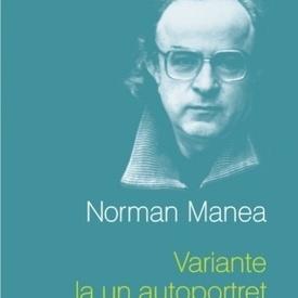 Norman Manea - Variante la un autoportret (editie hardcover)