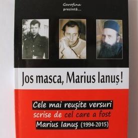 Marius Ianus - Jos masca, Marius Ianus! Cele mai reusite versuri scrise de cel care a fost Marius Ianus (1994-2015)