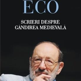 Umberto Eco - Scrieri despre gandirea medievala (editie hardcover)