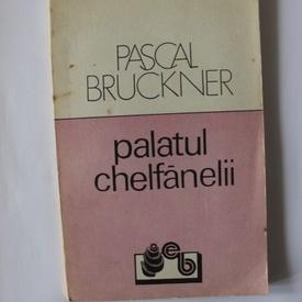 Pascal Bruckner - Palatul chelfanelii