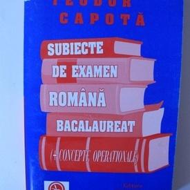Teodor Capota - Subiecte de exemen Romana Bacalaureat. Teoria literaturii. Concepte operationale