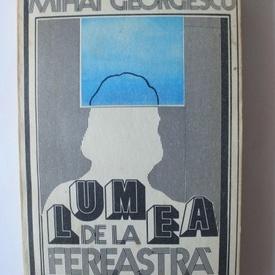 Mihai Georgescu - Lumea de la fereastra