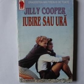Jilly Cooper - Iubire sau ura