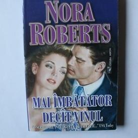 Nora Roberts - Mai imbatator decat vinul