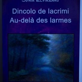 Sonia Elvireanu - Dincolo de lacrimi / Au-dela des larmes (editie bilingva, romano-franceza, cu autograf)