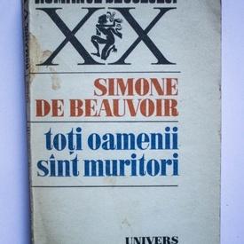 Simone de Beauvoir - Toti oamenii sunt muritori