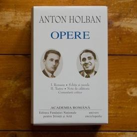 Anton Holban - Opere I-II (I. Romane. Schite si nuvele, II. Teatru. Note de calatorie. Comentarii critice), (2 vol., editie hardcover)