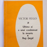 Victor Hugo - Ultima zi a unui condamnat la moarte. Bug-Jargal