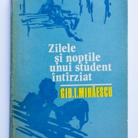 Gib. I. Mihaescu - Zilele si noptile unui student intarziat