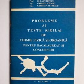 Prof. Olga Petrescu, Ing. Gabriel Iftimie, Ing. Gabriela Petrescu - Probleme si teste (grila) de chimie fizica si organica pentru bacalaureat si concursuri