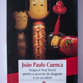 Joao Paulo Cuenca - Singurul final fericit pentru o poveste de dragoste e un accident