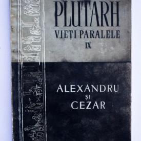 Plutarh - Vieti paralele IX. Alexandru si Cezar