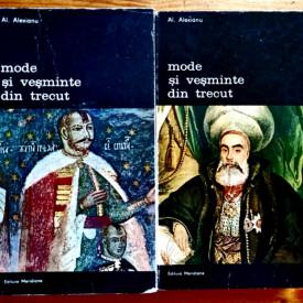 Al. Alexianu - Mode si vesminte din trecut. Cinci secole de istorie costumara romaneasca (2 vol.)