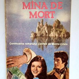 Alexandre Dumas - Mana de mort (continuarea romanului Contele de Monte-Cristo)