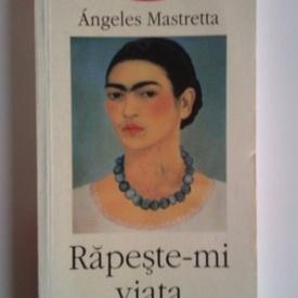 Angeles Mastretta - Rapeste-mi viata