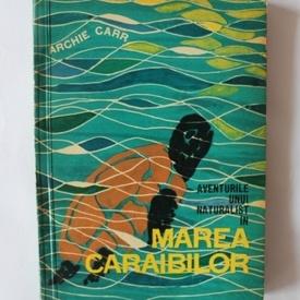 Archie Carr - Aventurile unui naturalist în Marea Caraibilor