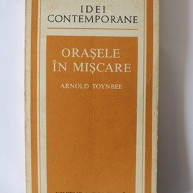 Arnold Toynbee - Orasele in miscare