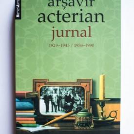 Arsavir Acterian - Jurnal (1929 - 1945 / 1958 - 1990)