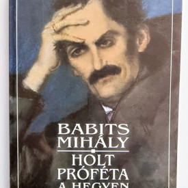 Babits Mihaly - Holt profeta a hegyen (valogatott versek)