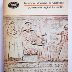 Colectiv autori - Faraonul Kheops si vrajitorii. Povestirile Egiptului Antic