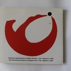 Colectiv autori - Festivalul International al Artelor Grafice - Cluj-Napoca / 2003 (editie bilingva, romano-engleza)