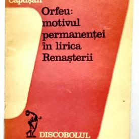 Cornel Capusan - Orfeu: motivul permanentei in lirica Renasterii